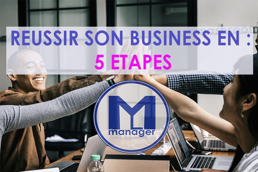 Réussir son business en 5 étapes